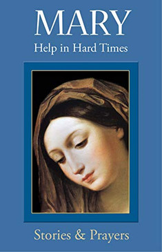 Mary Help In Hard Times- Stories and Prayers