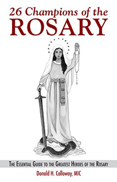 26 Champions of the Rosary- The Essential Guide To The Greatest Heroes Of The Rosary