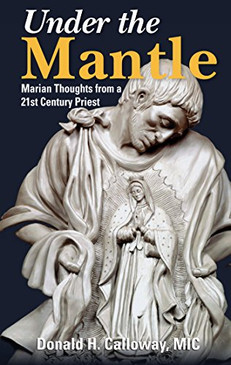 Under the Mantle- Marian Thoughts from a 21st Century Priest