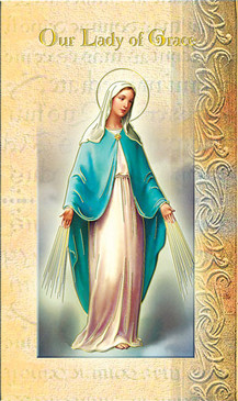 Our Lady of Grace Biography Card Feast Day: May 31 Name Meaning: Full of Grace Patron Saint of: Universal