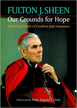 Our Grounds for Hope  Enduring Words for Comfort and Assurance