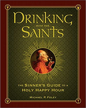 Drinking with the Saints: The Sinner's Guide to a Holy Happy Hour Hardcover