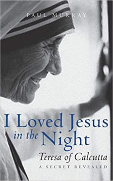 I Loved Jesus in the Night: Teresa of Calcutta―A Secret Revealed