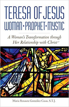 Teresa of Jesus - Woman, Prophet, Mystic: A Woman's Transformation Through Her Relationship With Christ