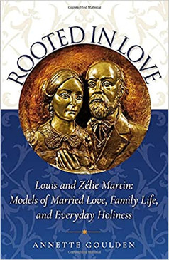 Rooted in Love: Louis and Zélie Martin Models of Married Love, Family Life, and Everyday Holiness