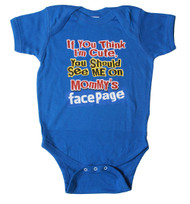 If You Think I'm Cute You Should See Me On Mommy's Facepage Baby Bodysuit
