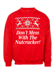 Don't Mess with the Nutcracker Christmas Ugly Sweater