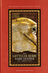 The Rebbeim Biography Series | The Mitteler Rebbe