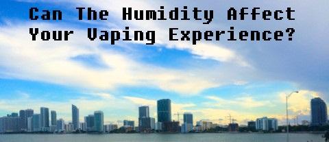 Humidity And Vaping