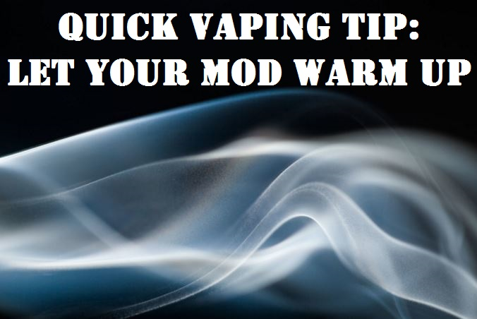 Quick Vaping Tip: Let Your MOD Warm Up - The Vape Mall