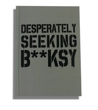 Desperately Seeking B**ksy: Pocket Size Hardcover