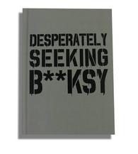Desperately Seeking B**ksy: Pocket Size Hardcover