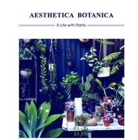 Aesthetica Botanica: A Life with Plants