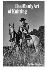 The Manly Art of Knitting: A Guide