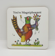 You're Magnipheasant Drinks Coaster