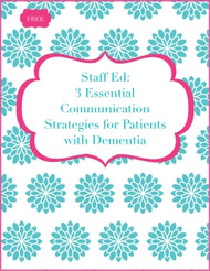 FREE Download: Staff Education:3 Essential Communication Strategies for Patients with Dementia