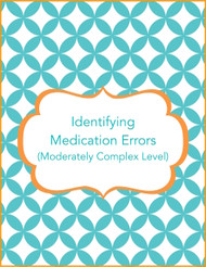 Identifying Medication Errors (Moderately Complex)