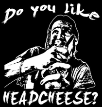 Do You Like Headcheese? T-Shirt