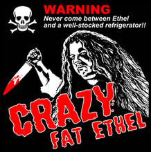 Crazy Fat Ethel T-Shirt