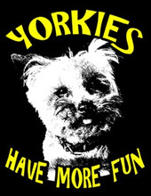 Yorkies Have More Fun T-Shirt