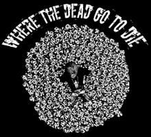 Where The Dead Go To Die T-Shirt