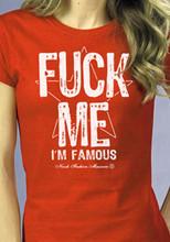 Fuck Me I'm Famous T-Shirt