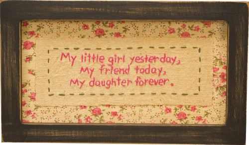 My Little Girl My Friend My Daughter - Lovely sentiments on a stitched canvas with wooden frame.