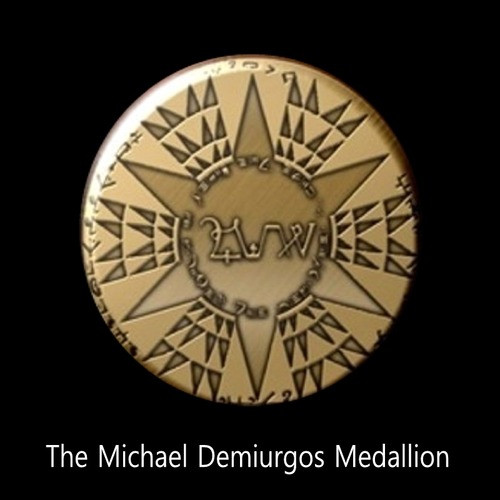The Michael Demiurgos Medallion      The Demiurgos retains two different presences in reality.  In one form, he is the Commander General of the Celestial Army and Leader against the forces of evil and chaos.  We are very familiar with him in this form. In his highest form, he is The Presence of The Creator and as such, he is the most powerful being in Creation. The Demiurgos Michael is said to wield the power to create something out of nothing.  As such, the wielder of the Demiurgos Medallion is placed within this field of power.  The longer one wears the Demiurgos Medallion, the greater the resonance of the power of creation will become.   The Demiurgos Medallion resonates with the Power of Creation itself and greatly increases the power of prayers, rituals, spells, and other magical acts while one wears it.  The Demiurgos Medallion contains the names of the Four Highest Seraphim in Creation.  It also contains the Sigil of Michael in the Center.  The central mandala is a powerful emitter of Divine Force and allows the user to stand in a field of protective force.     Price: $300.00
