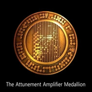 The Attunement Amplifier Medallion      We have created a new amplifier that will allow those who have purchased the package to experience deeper and more expansive perceptions with the attunements.  The amplifier medallion has been infused with special designs that will take the energy of the attunements and expand them.  This expansion will allow the user to feel the energies more intensely.  The energies will also penetrate more deeply into the consciousness so that you will experience deeper meditations, brighter visions, more expansive sensations, and a broader sense of reality.  No drugs involved.  The Attunement Amplifier Medallion is 1.75 inches in diameter and is filled with primordial symbols that are designed to expand consciousness.  The symbols are deeply engraved into the brass and iron of the medallion.  In this position, they can catch the energy waves of the attunement recordings and amplify their effects on the subconscious and the conscious parts of the mind.  This effect is especially apparent on recordings 7-13, though it may be felt on 1-6 as well.    Price: $300.00