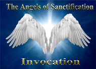 The Angels of Sanctification Enochian Invocation  The Angels of Sanctification are the most holy and powerful of all the angels.  They carry the presence of The Creator into all the worlds and they represent his name.  They are the Angels Suriel, Phanuel, Michael, Metatron, and Zagzagael.  These angels have the complete authority and power to protect the user from all harm, injury, and negative force.  Our Angels of Sanctification Medallion is designed to contain the power and force of these beings.  It is our best-selling medallion.  This invocation is designed to be used with the medallion as a tool to further invoke the power of these angels.   You may simply play the invocation while wearing the medallion in order to more intimately invoke these great forces. You may also use the invocation as a stand-alone meditation. In either case, you will greatly increase the power of the presence of these angels.   The recording contains the complete angelic invocation and the translation. This is the first time that the complete Angels of Sanctification Invocation has been released to the human world.                   The Angels of Sanctification Invocation (Enochian)  OADRIAX ARGEDCO NOQOD NANAEEL SURIEL BLANS OIAD LIT MADOLPIRT  OADRIAX ARGEDCO NOQOD NANAEEL PHANUEL BLANS OIAD LIT MADOLPIRT  OADRIAX ARGEDCO NOQOD NANAEEL MICHAEL BLANS OIAD LIT MADOLPIRT  OADRIAX ARGEDCO NOQOD NANAEEL METRATRON BLANS OIAD LIT MADOLPIRT  OADRIAX ARGEDCO NOQOD NANAEEL ZAGZAGAEL BLANS OIAD LIT MADOLPIRT  IOLCI OIAD D OIAD NANAEEL OL OIAD OLPIRT          The Angels of Sanctification Invocation (English Translation)    We invoke the power of the Angel Suriel, please protect us with your light  We invoke the power of the Angel Phanuel, please protect us with your light   We invoke the power of the Angel Michael, please protect us with your light  We invoke the power of the Angel Metratron, please protect us with your light  We invoke the power of the Angel Zagzagael, please protect us with your light  Bring us into the power of the light…….    Price: $9.95