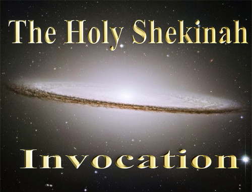 The Invocation of The Holy Shekinah  Although God is omnipresent, He has chosen to manifest His presence in certain locations and at certain times within history. This physical manifestation of God has come to be called the Shekinah.  The Holy Shekinah is the visible manifestation of the presence of God. It is the majestic presence or manifestation of God in which He descends to dwell among men. Whenever the invisible God becomes visible, and whenever the omnipresence of God is localized, this is the Holy Shekinah .  In the Old Testament, most of the visible manifestations took the form of light, fire, or cloud, or a combination of these. A new form appears in the New Testament: the Incarnate Word [John 1:14].  The concept of the Shekinah is behind the wonder of the incarnation.  This recording will bring the power of The Holy Shekinah into your life.  There will be a tangible incarnation of The Creator that will spread extra light and glory to you.  The invocation is spoken in a rare angelic tongue and is the first of its kind to enter into this world.    I CALL THE GREAT SHEKINAH IN POWER AND GLORY  PROTECT ME IN GLORY  MOVE ME IN YOUR LIGHT     OLANI VMD OIAD DRILPI  SHEKINAH   OE  NANAEEL  OD LOE  BLANS OLLOG  OE  LOE ZACAM  OLLOG  MAD  OLPIRT