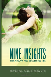Nine Insights to a Happy Successful Life      The greatest achievements in human history have been attained by those individuals who strive to elevate themselves above the everyday ebb and flow of life. This yearning to achieve is central to our search for happiness. We want to laugh, to sing, and to feel good at the end of the day as much as we might wish to do anything else. Happiness is an art. If you wish to practice this art, you must first decide that it is something that you want, above everything else. People that choose to be happy will at some point wake up to a day filled with smiles, joy, and laughter. If they are lucky, they will remember that day, focus on its high points, and strive to repeat it. Before too long, another happy day will appear, seemingly out of the blue. People around them will wonder why they seem to be so different. The reason will not be found in surface changes. The Nine Insights For a Happy and Successful Life emerged from my own life long desire to help thousands of people find happiness. Happiness is a gift that we bestow upon ourselves each time that we embrace the joy that breathes within. This book outlines two main themes that will guide you on the road to happiness. The first explores methods that will help you discover the secret inner joy that already hides within you. The second explores powerful and effective methods that will help you remove the chaos and obstacles that prevent you from feeling and expressing that joy in your daily life. Success and happiness travel together on the road to joy. Let us discover your inner path together.    Price: $14.95