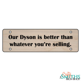 """Our Dyson Is Better Than Whatever You're Selling"" No Soliciting Wood Sign - Middle Section"