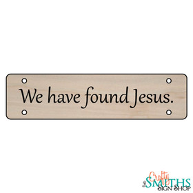 """""""We Have Found Jesus"""" No Soliciting Wood Sign - Middle Section"""