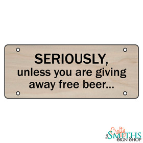"""Seriously Unless You Are Giving Away Free Beer"" No Soliciting Wood Sign - Middle Section"