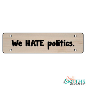 """""""We HATE Politics"""" No Soliciting Wood Sign - Middle Section"""