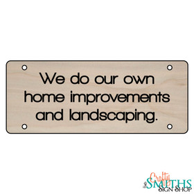 """""""We Do Our Own Home Improvements And Landscaping"""" No Soliciting Wood Sign - Middle Section"""