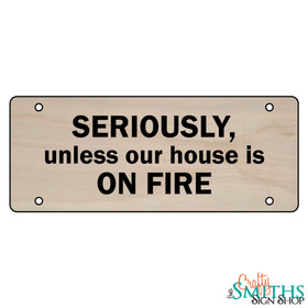 """Seriously Unless Our House Is On Fire"" No Soliciting Wood Sign - Middle Section"