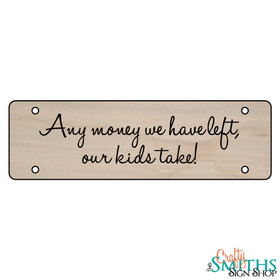 """Any Money We Have Left Our Kids Take!"" No Soliciting Wood Sign - Middle Section"