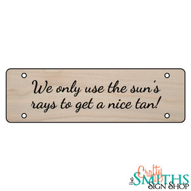 """""""We Only Use the Sun's Rays to Get a Nice Tan!"""" No Soliciting Wood Sign - Middle Section"""
