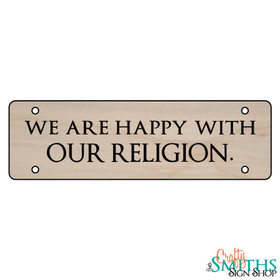 """""""We Are Happy With Our Religion"""" No Soliciting Wood Sign - Middle Section"""