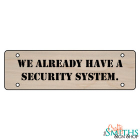 """We Already Have A Security System"" No Soliciting Wood Sign - Middle Section"