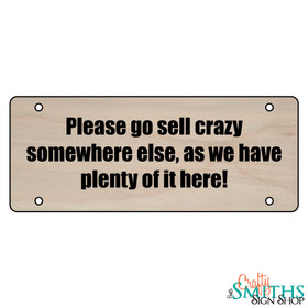 """Please Go Sell Crazy Somewhere Else"" No Soliciting Wood Sign - Middle Section"
