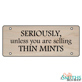 """Seriously Unless You Are Selling Thin Mints"" No Soliciting Wood Sign - Middle Section"