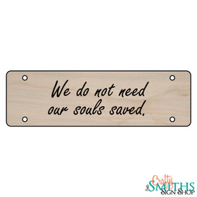 """""""We Do Not Need Our Souls Saved"""" No Soliciting Wood Sign - Middle Section"""
