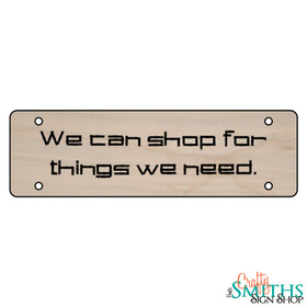 """""""We Can Shop For Things We Need"""" No Soliciting Wood Sign - Middle Section"""