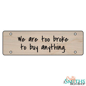 """""""We Are Too Broke To Buy Anything"""" No Soliciting Wood Sign - Middle Section"""