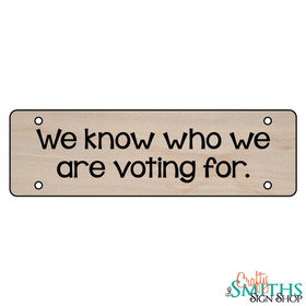 """We Know Who We Are Voting For"" No Soliciting Wood Sign - Middle Section"