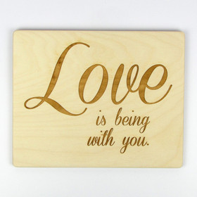 """Love Is Being With You"" Wood Sign"