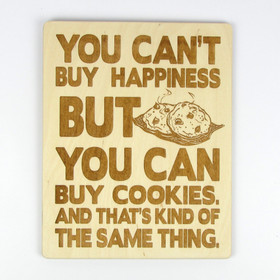 """""""You Can't Buy Happiness, But You Can Buy Cookies"""" Wood Sign"""